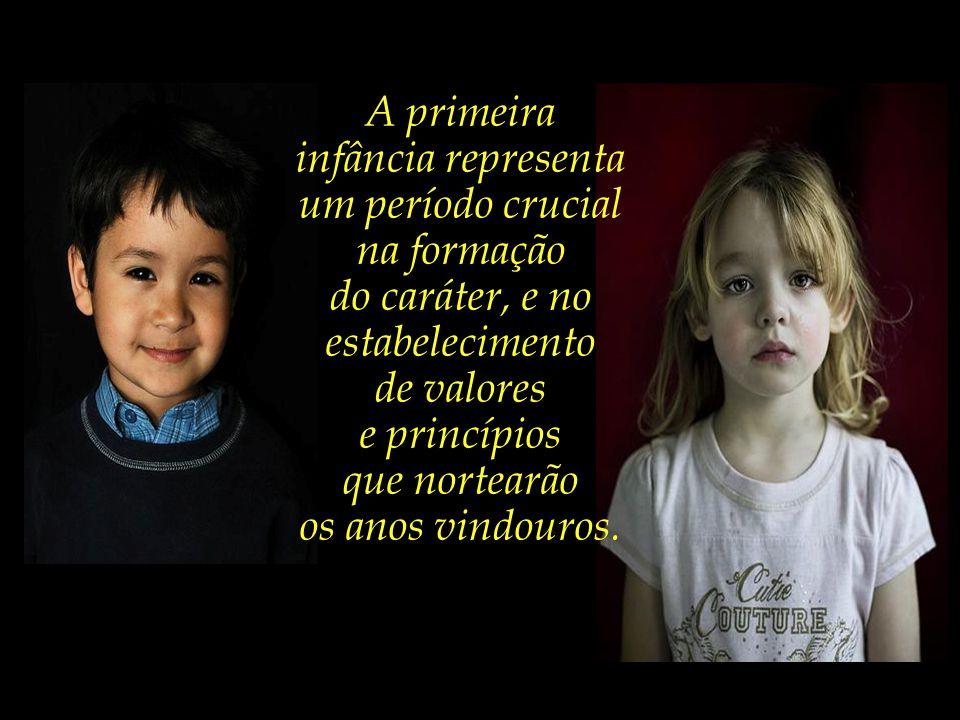 A primeira infância representa. um período crucial. na formação. do caráter, e no. estabelecimento.