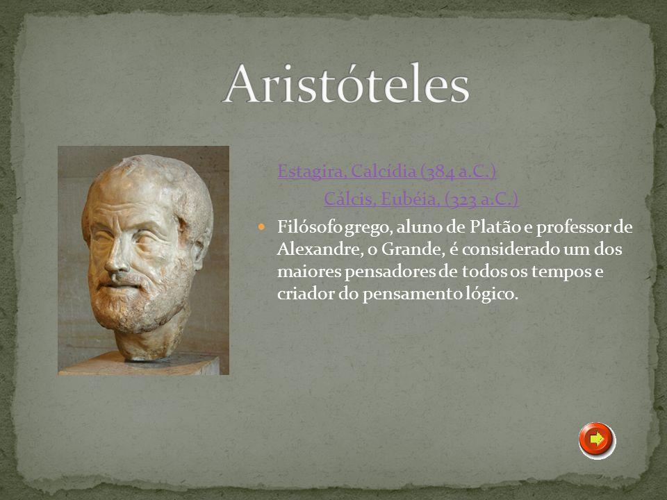 Aristóteles Estagira, Calcídia (384 a.C.) Cálcis, Eubéia, (323 a.C.)