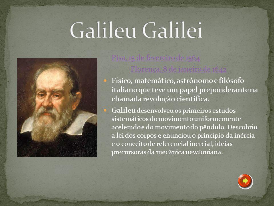 Galileu Galilei Pisa, 15 de fevereiro de 1564