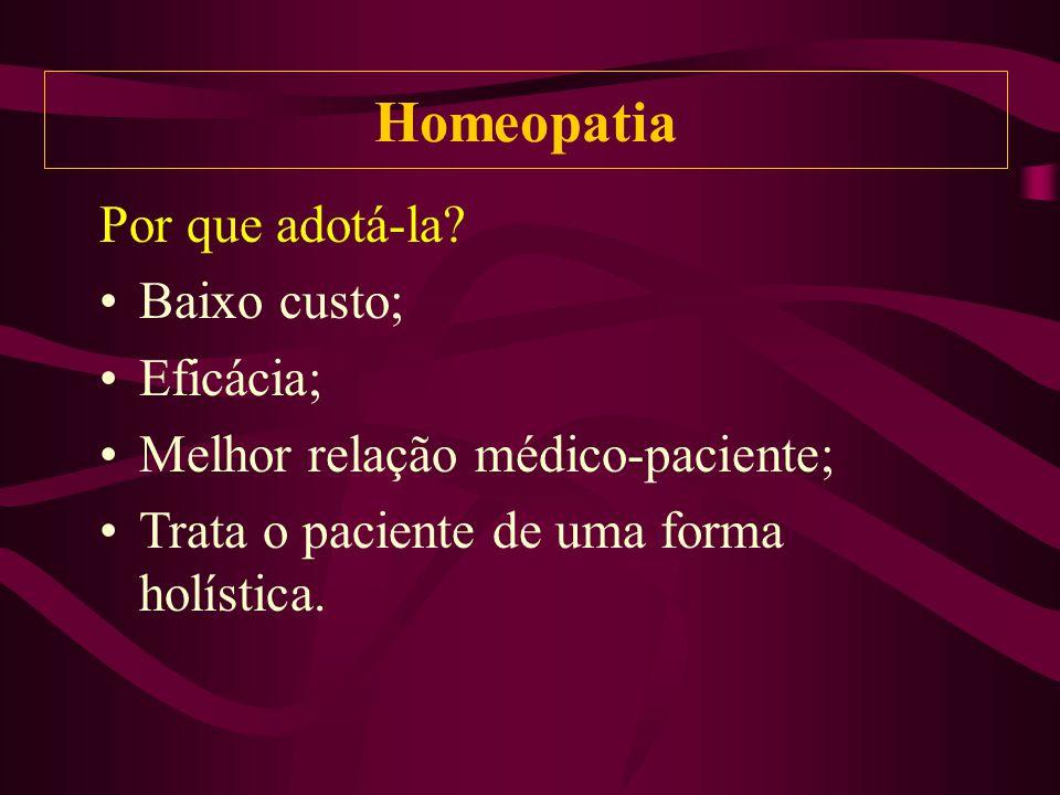 Homeopatia Por que adotá-la Baixo custo; Eficácia;