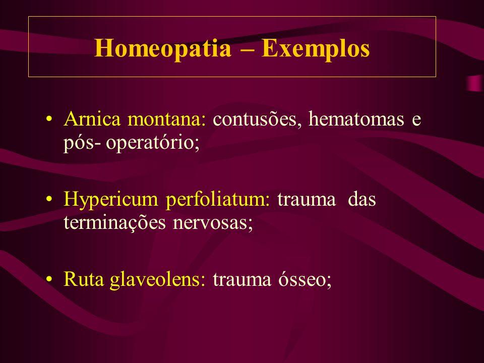Homeopatia – Exemplos Arnica montana: contusões, hematomas e pós- operatório; Hypericum perfoliatum: trauma das terminações nervosas;