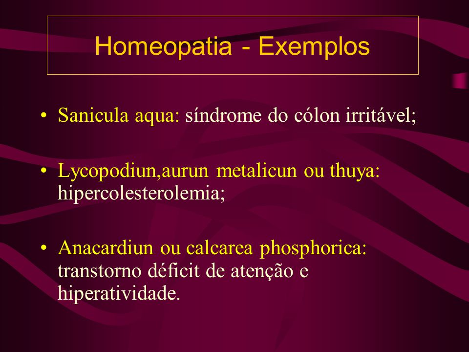 Homeopatia - Exemplos Sanicula aqua: síndrome do cólon irritável;