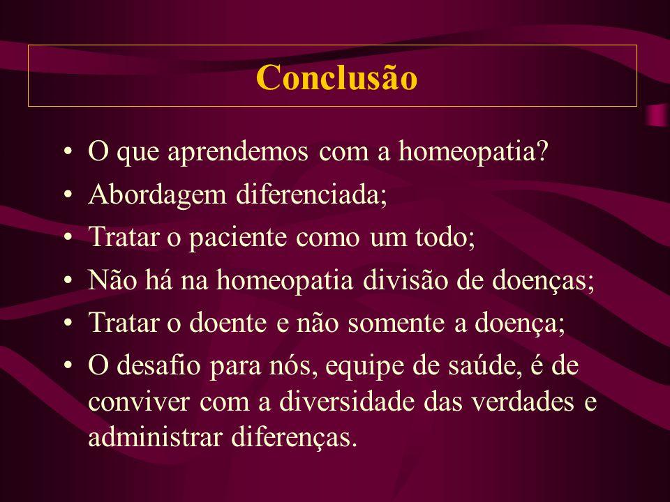 Conclusão O que aprendemos com a homeopatia Abordagem diferenciada;