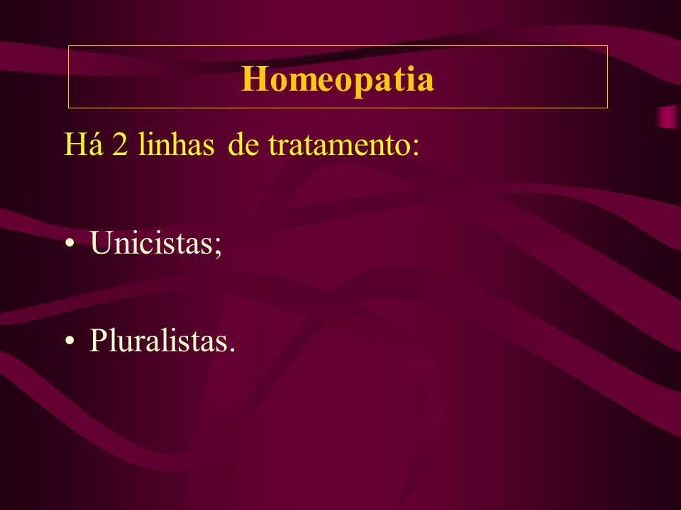 Homeopatia Há 2 linhas de tratamento: Unicistas; Pluralistas.