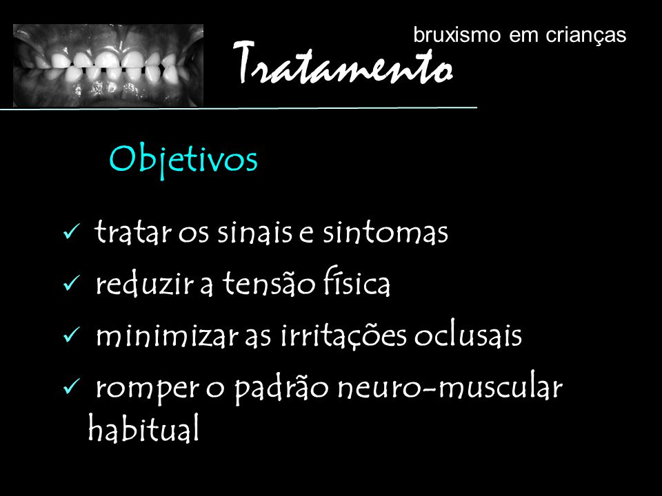 Tratamento Objetivos tratar os sinais e sintomas