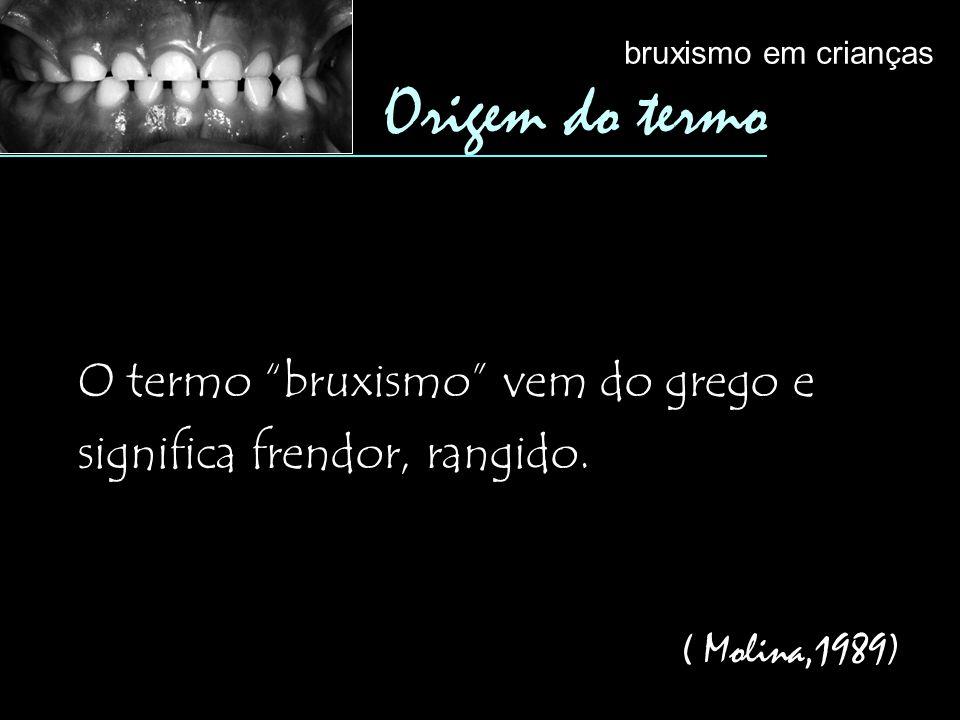 O termo bruxismo vem do grego e significa frendor, rangido.
