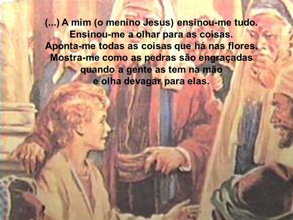 (. ) A mim (o menino Jesus) ensinou-me tudo
