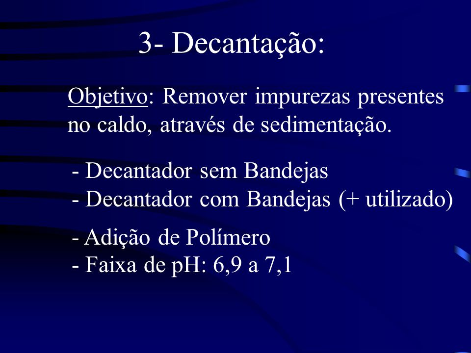 3- Decantação: Objetivo: Remover impurezas presentes no caldo, através de sedimentação. - Decantador sem Bandejas.