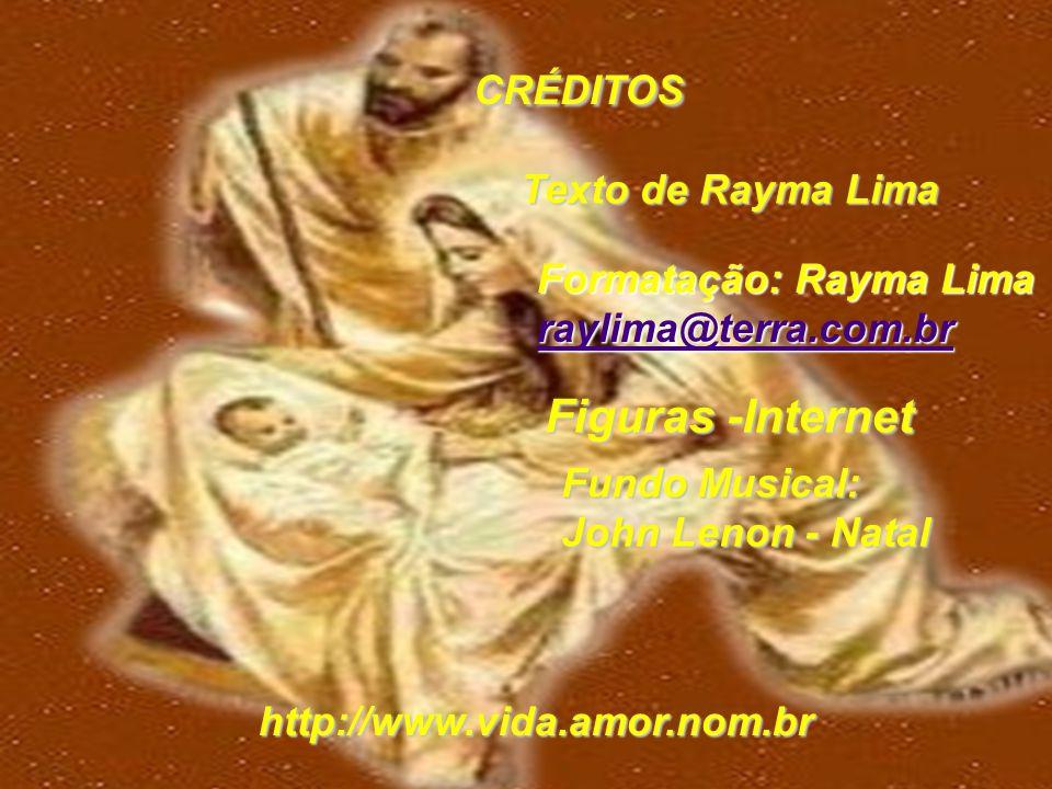 CRÉDITOS Figuras -Internet Texto de Rayma Lima Formatação: Rayma Lima