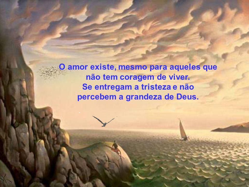 O amor existe, mesmo para aqueles que não tem coragem de viver