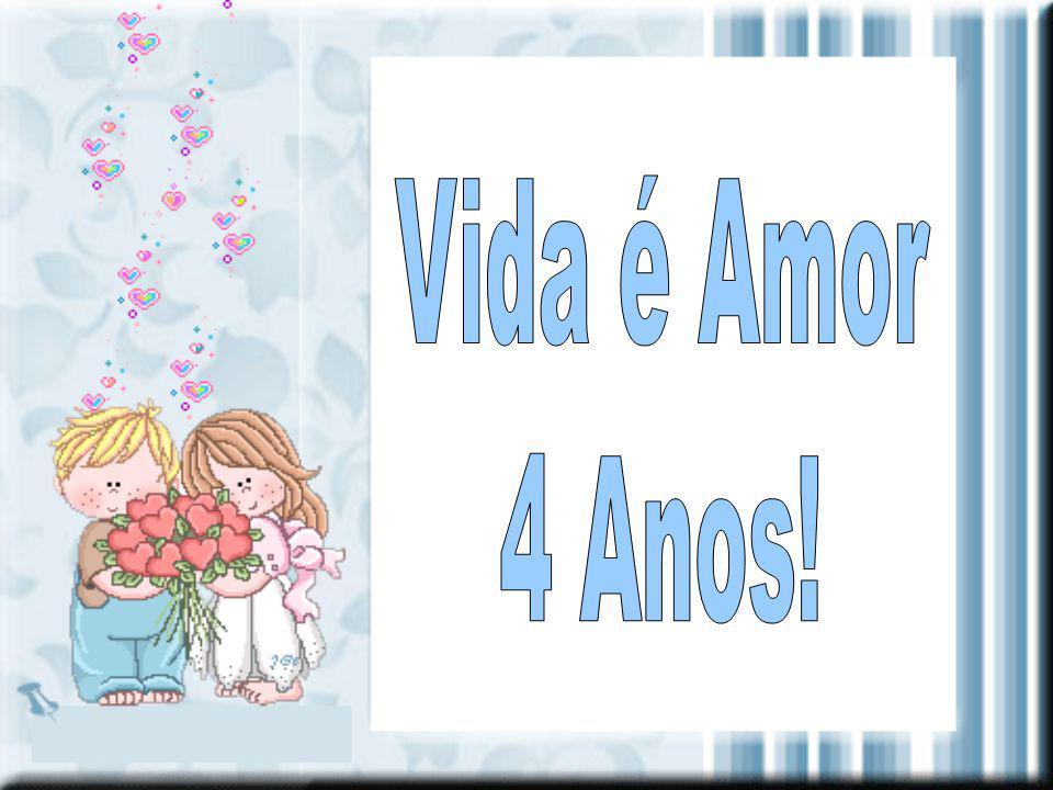Vida é Amor 4 Anos!