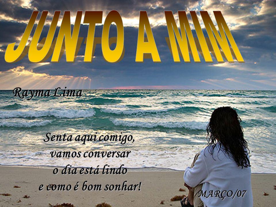 JUNTO A MIM Rayma Lima Senta aqui comigo, vamos conversar
