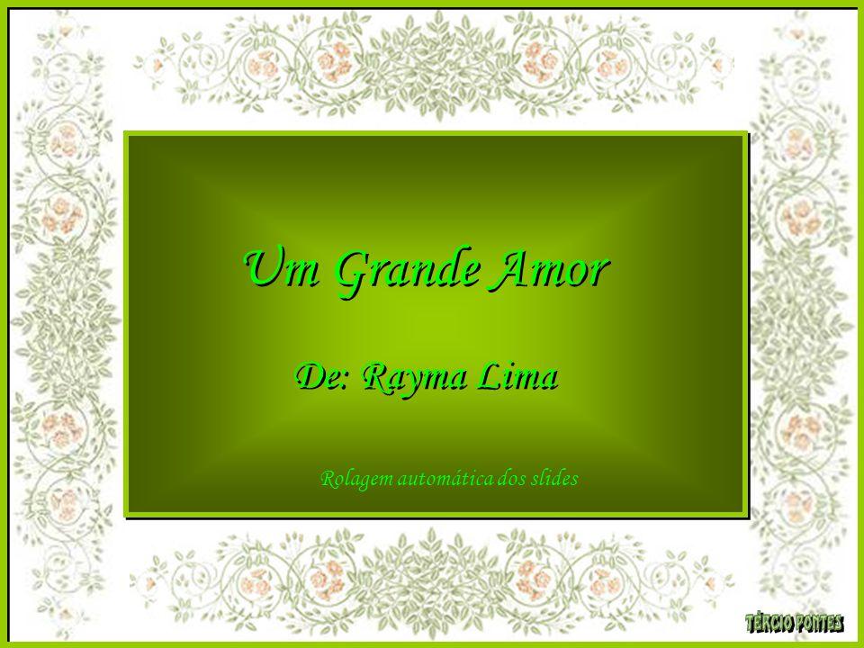 Um Grande Amor De: Rayma Lima Rolagem automática dos slides