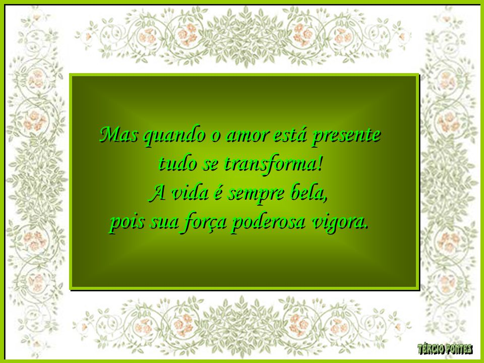 Mas quando o amor está presente tudo se transforma!