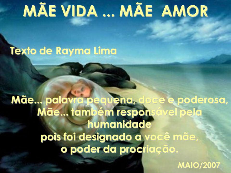 MÃE VIDA ... MÃE AMOR Texto de Rayma Lima