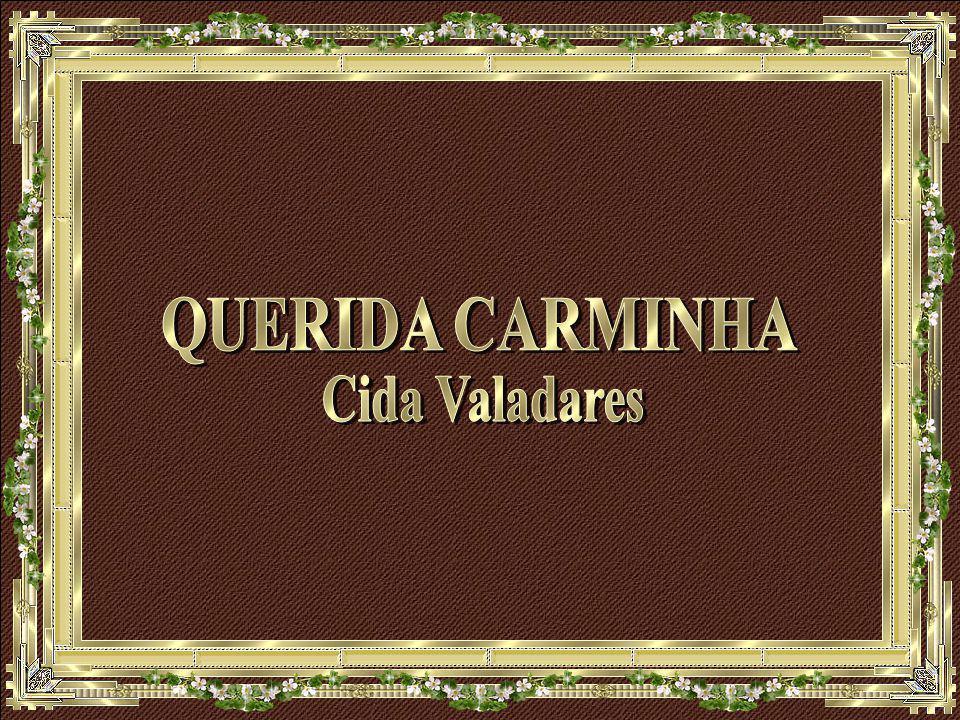 QUERIDA CARMINHA Cida Valadares
