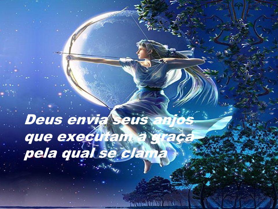 Deus envia seus anjos que executam a graça pela qual se clama