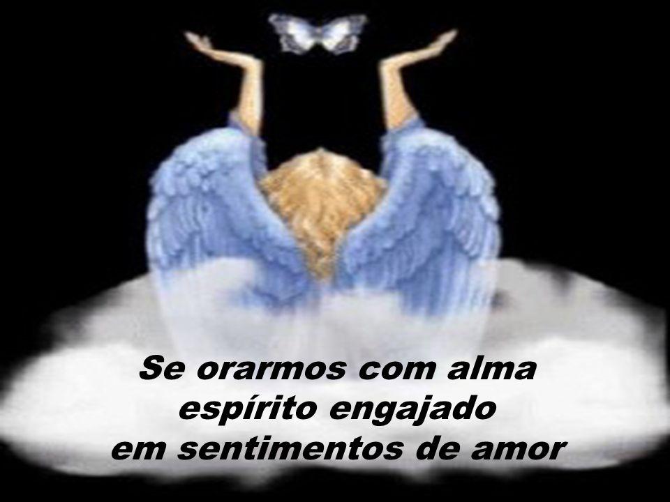 Se orarmos com alma espírito engajado em sentimentos de amor
