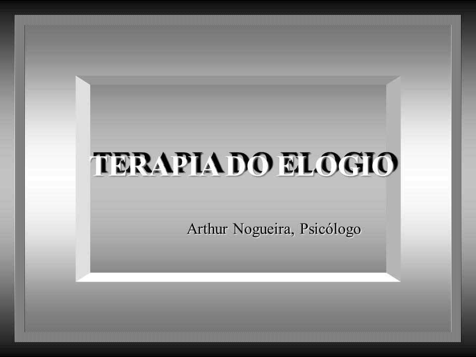 TERAPIA DO ELOGIO Arthur Nogueira, Psicólogo