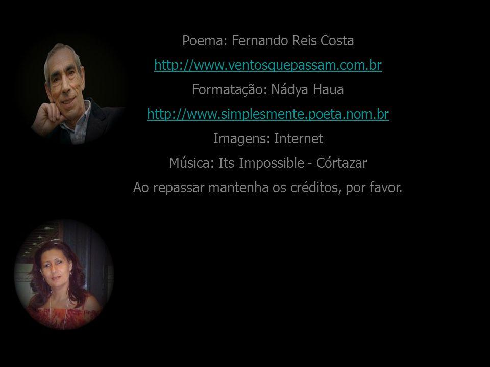 Poema: Fernando Reis Costa http://www.ventosquepassam.com.br