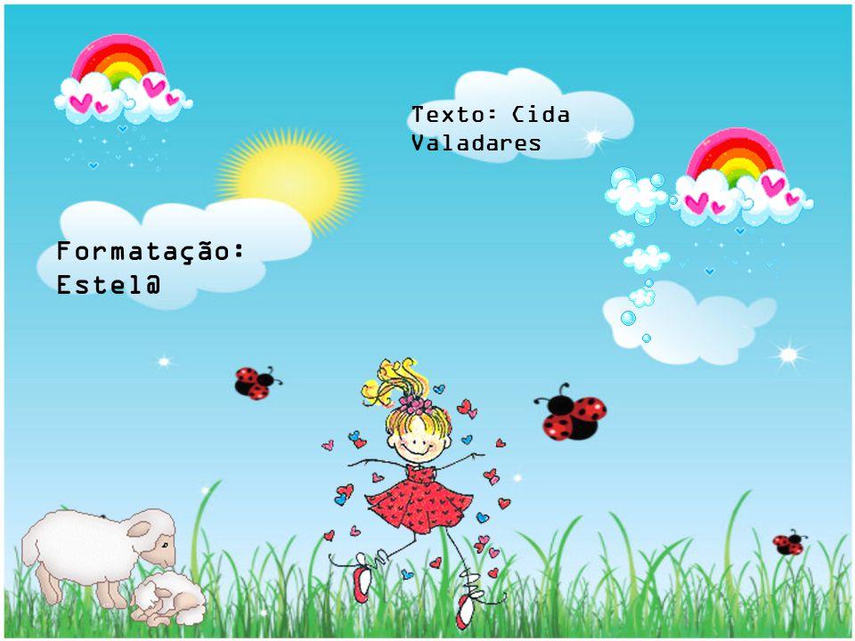 Texto: Cida Valadares Formatação: Estel@
