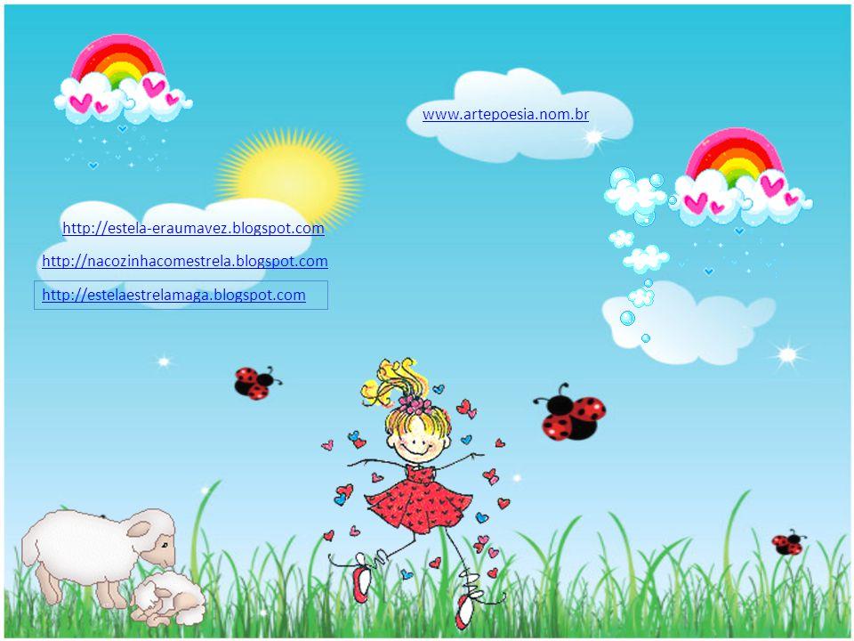 www.artepoesia.nom.br http://estela-eraumavez.blogspot.com. http://nacozinhacomestrela.blogspot.com.