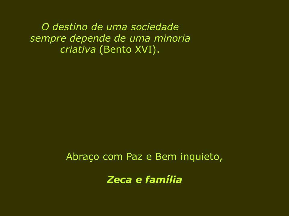 Abraço com Paz e Bem inquieto, Zeca e família