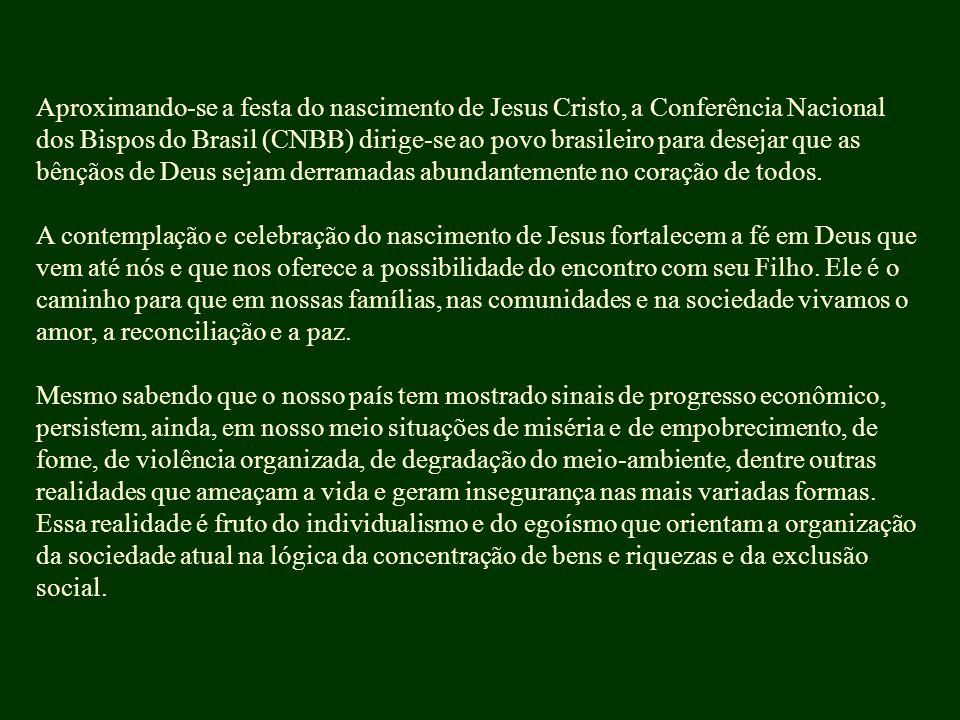 Aproximando-se a festa do nascimento de Jesus Cristo, a Conferência Nacional dos Bispos do Brasil (CNBB) dirige-se ao povo brasileiro para desejar que as bênçãos de Deus sejam derramadas abundantemente no coração de todos.