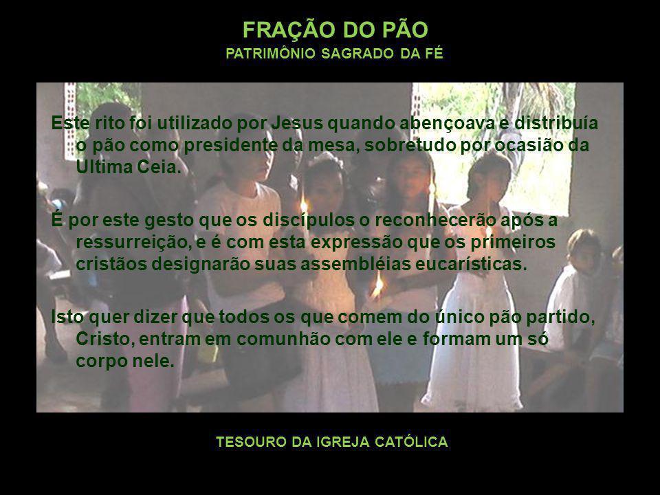 FRAÇÃO DO PÃO PATRIMÔNIO SAGRADO DA FÉ
