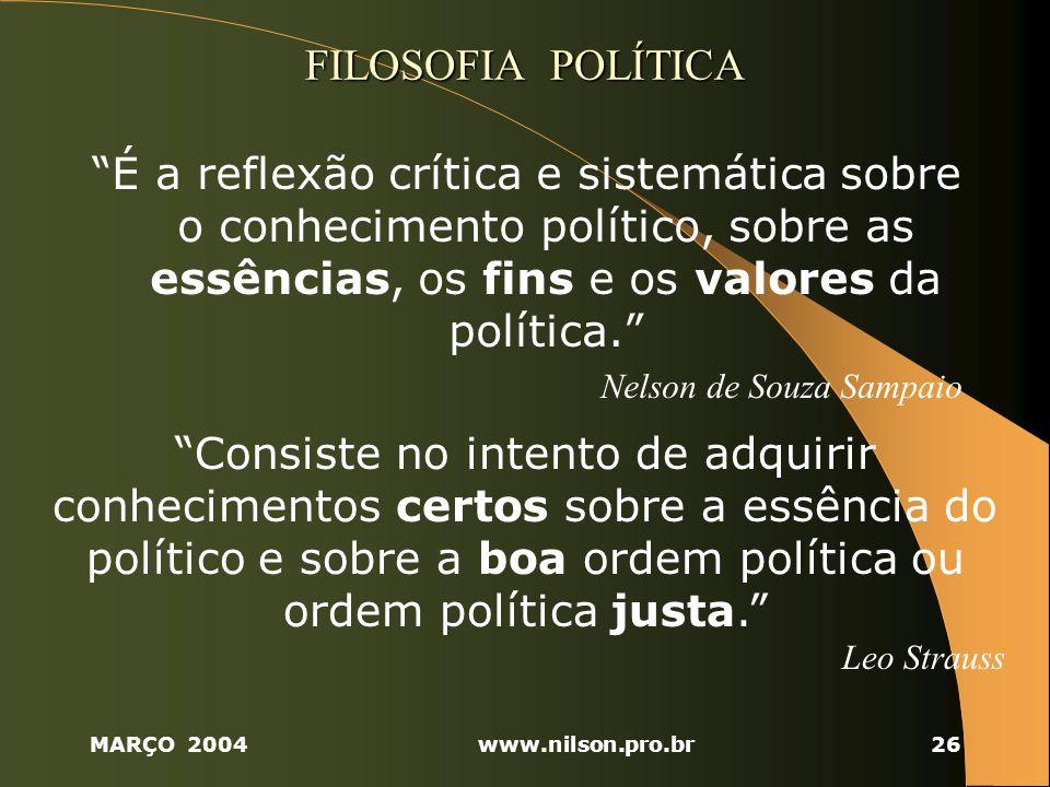 FILOSOFIA POLÍTICA É a reflexão crítica e sistemática sobre o conhecimento político, sobre as essências, os fins e os valores da política.
