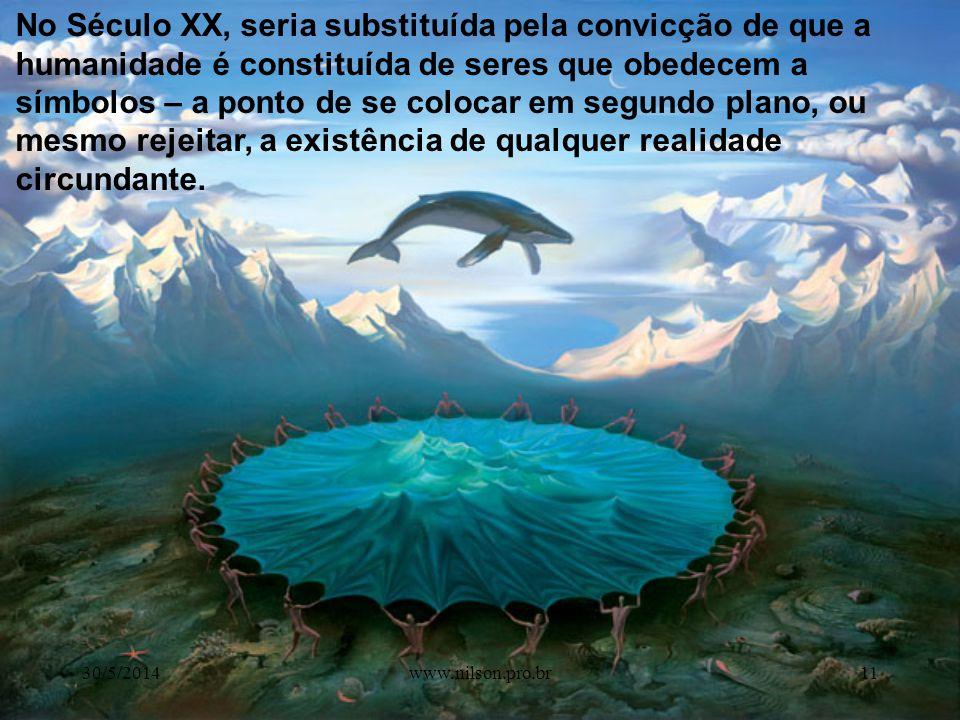 No Século XX, seria substituída pela convicção de que a humanidade é constituída de seres que obedecem a símbolos – a ponto de se colocar em segundo plano, ou mesmo rejeitar, a existência de qualquer realidade circundante.