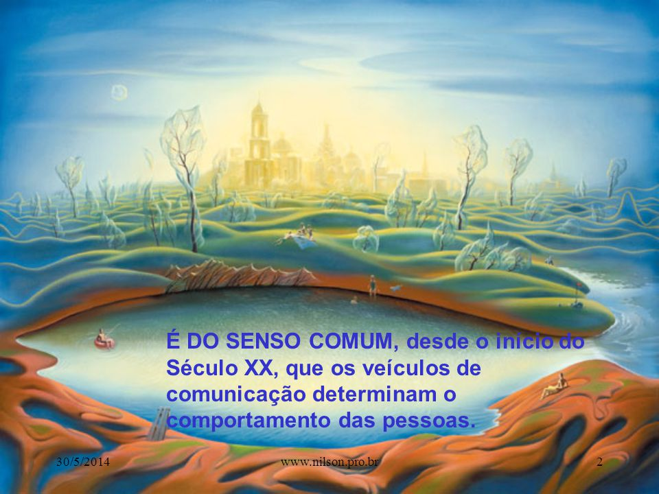 É DO SENSO COMUM, desde o início do Século XX, que os veículos de comunicação determinam o comportamento das pessoas.