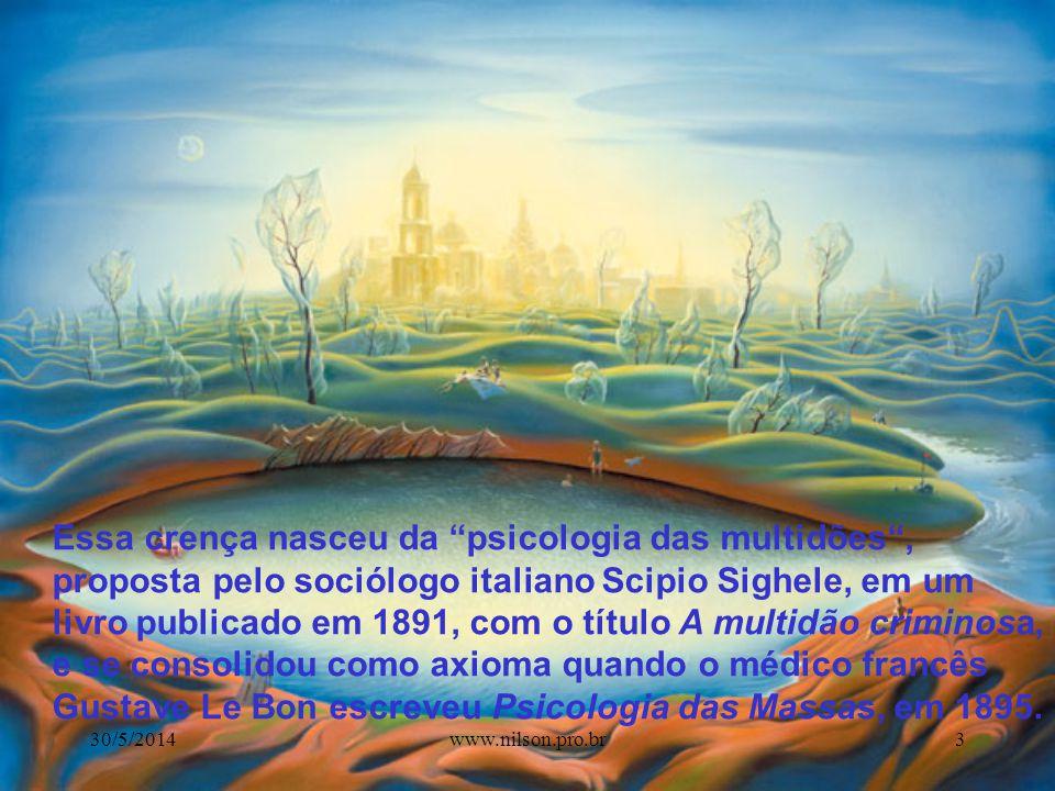 Essa crença nasceu da psicologia das multidões , proposta pelo sociólogo italiano Scipio Sighele, em um livro publicado em 1891, com o título A multidão criminosa, e se consolidou como axioma quando o médico francês Gustave Le Bon escreveu Psicologia das Massas, em 1895.
