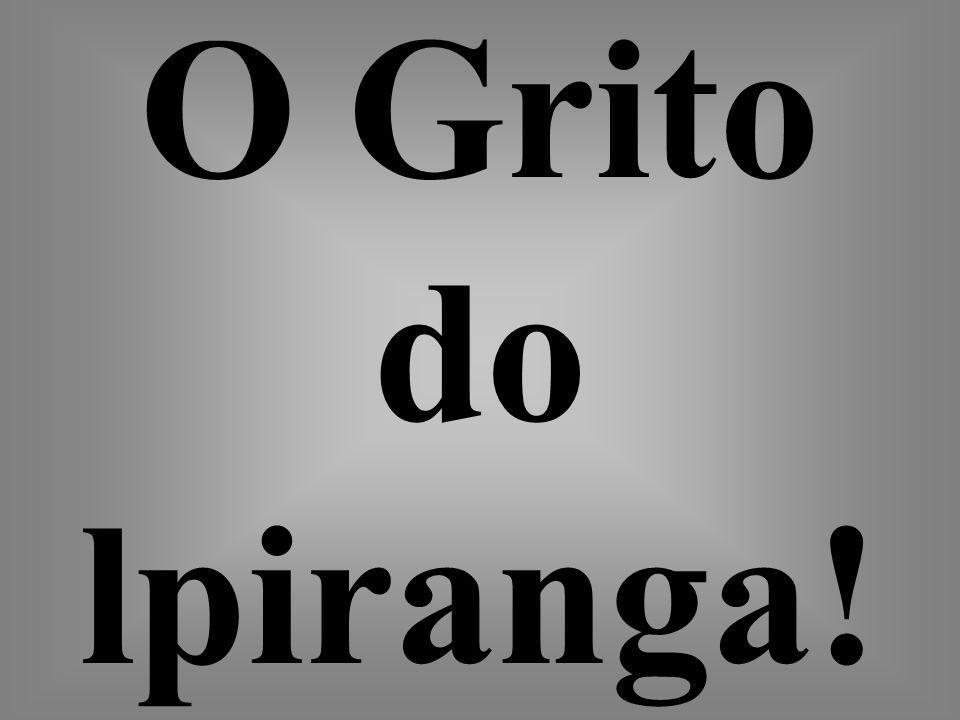 O Grito do lpiranga!