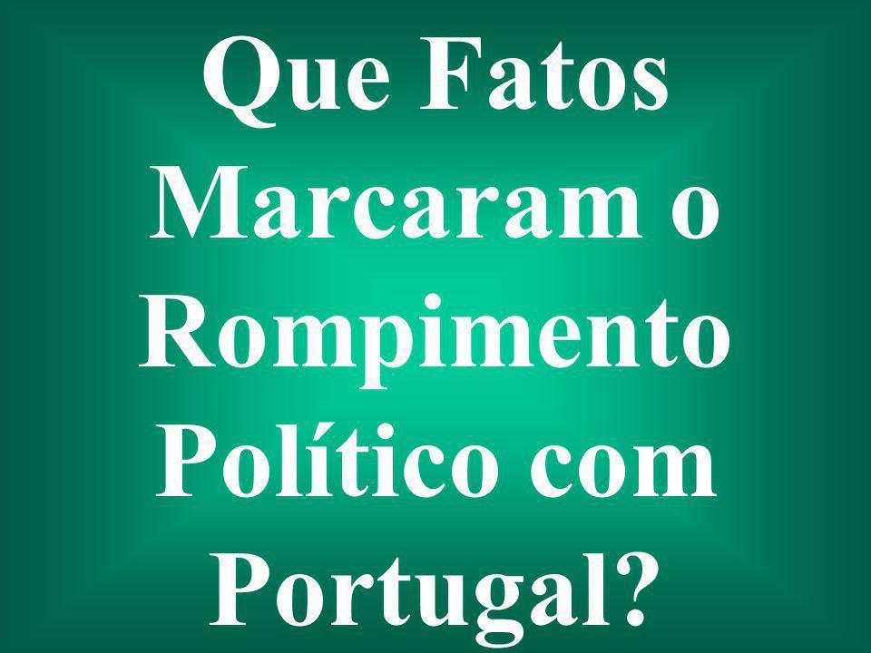 Que Fatos Marcaram o Rompimento Político com Portugal