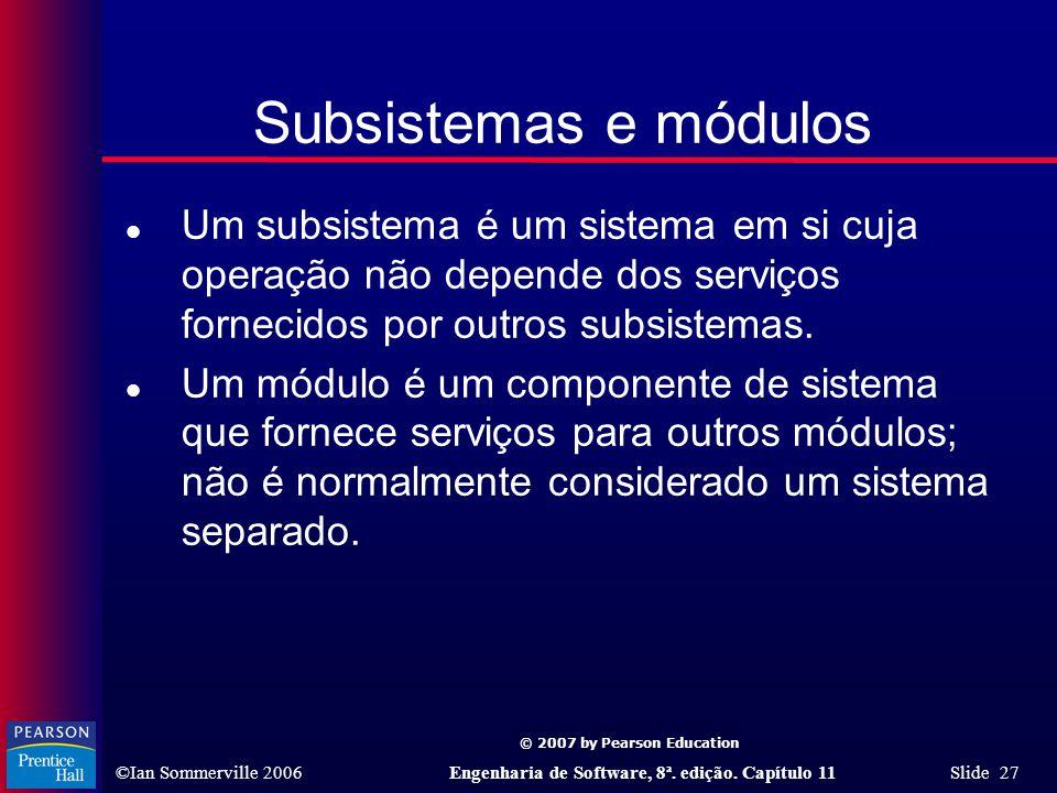 Subsistemas e módulos Um subsistema é um sistema em si cuja operação não depende dos serviços fornecidos por outros subsistemas.