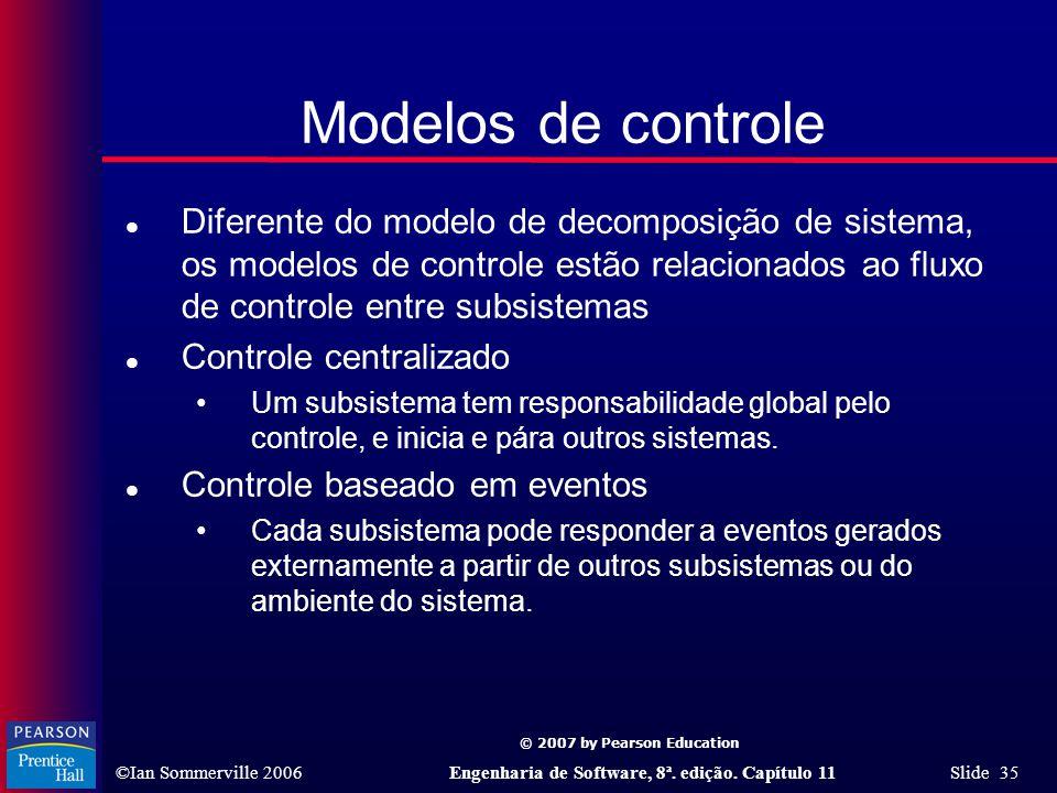 Modelos de controle Diferente do modelo de decomposição de sistema, os modelos de controle estão relacionados ao fluxo de controle entre subsistemas.