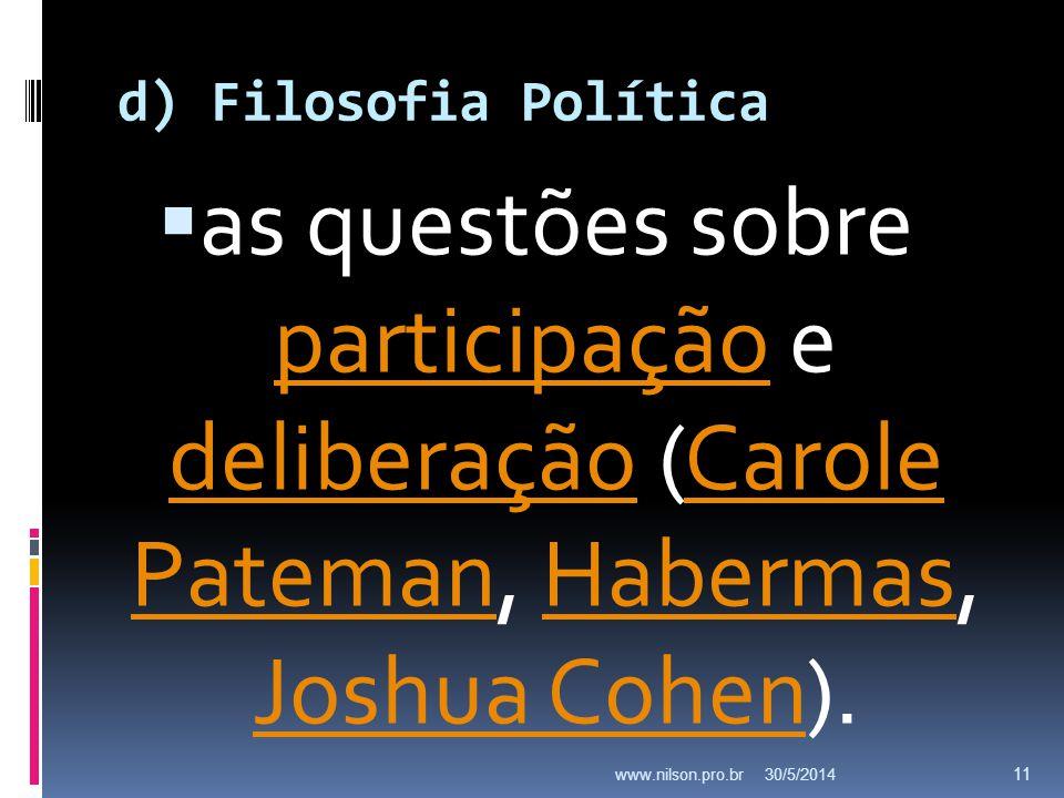 d) Filosofia Política as questões sobre participação e deliberação (Carole Pateman, Habermas, Joshua Cohen).