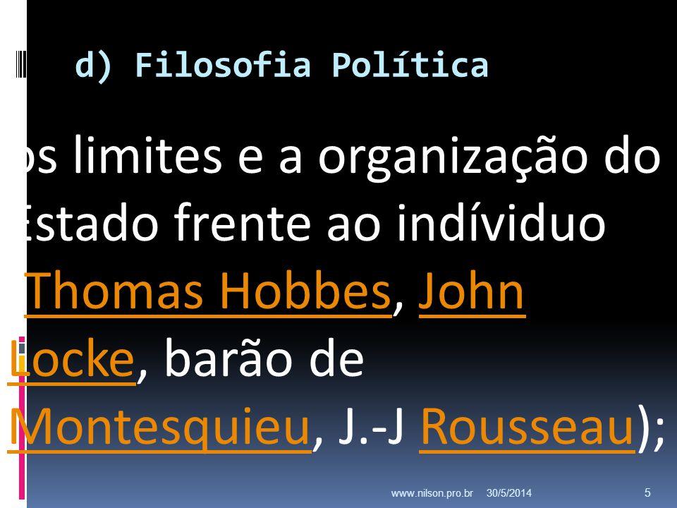 d) Filosofia Política . os limites e a organização do Estado frente ao indíviduo (Thomas Hobbes, John Locke, barão de Montesquieu, J.-J Rousseau);