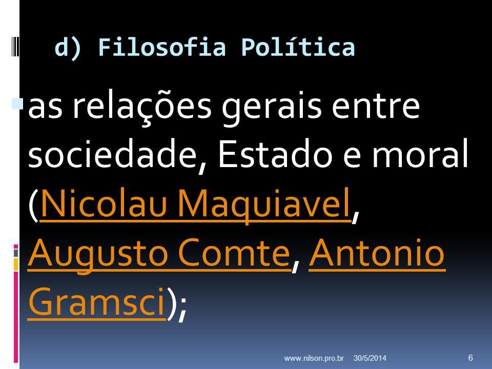 d) Filosofia Política as relações gerais entre sociedade, Estado e moral (Nicolau Maquiavel, Augusto Comte, Antonio Gramsci);