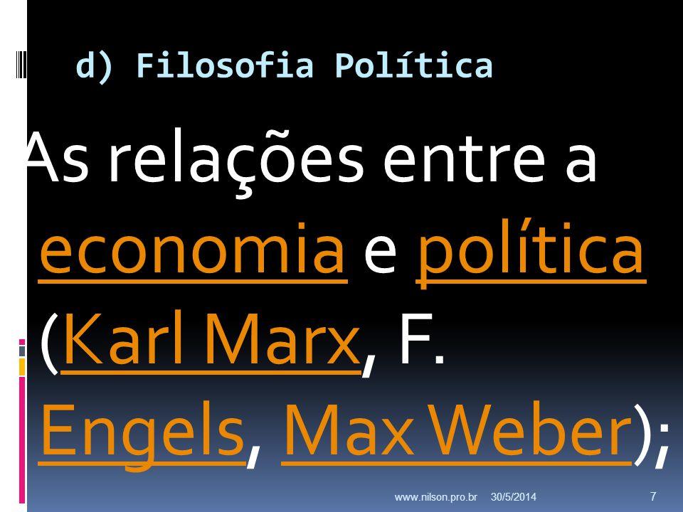 d) Filosofia Política As relações entre a economia e política (Karl Marx, F. Engels, Max Weber);