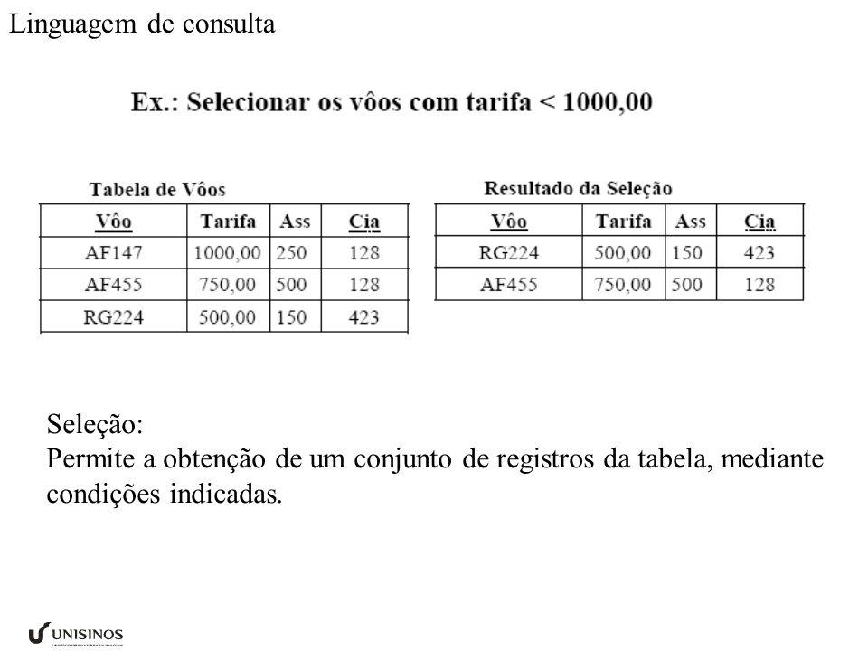 Linguagem de consulta Seleção: Permite a obtenção de um conjunto de registros da tabela, mediante condições indicadas.