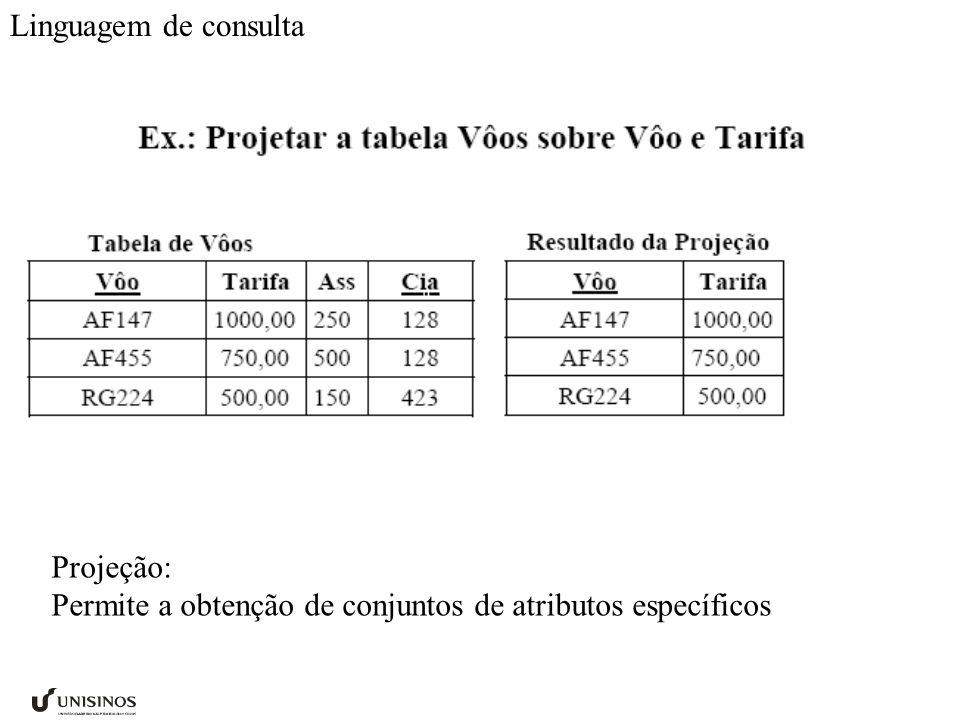 Linguagem de consulta Projeção: Permite a obtenção de conjuntos de atributos específicos