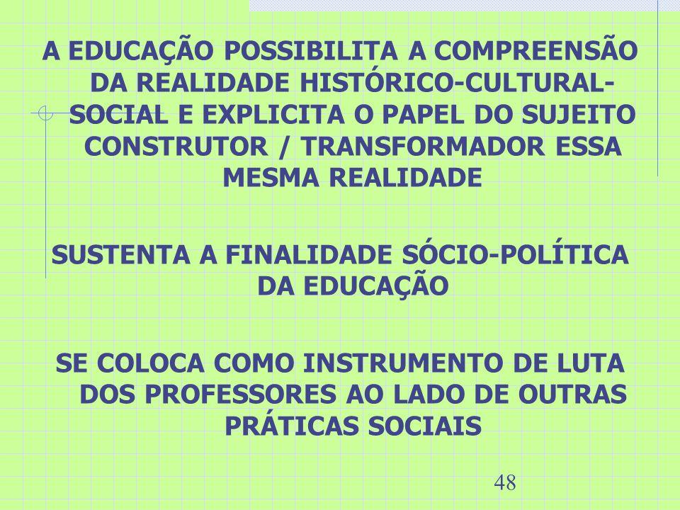 SUSTENTA A FINALIDADE SÓCIO-POLÍTICA DA EDUCAÇÃO