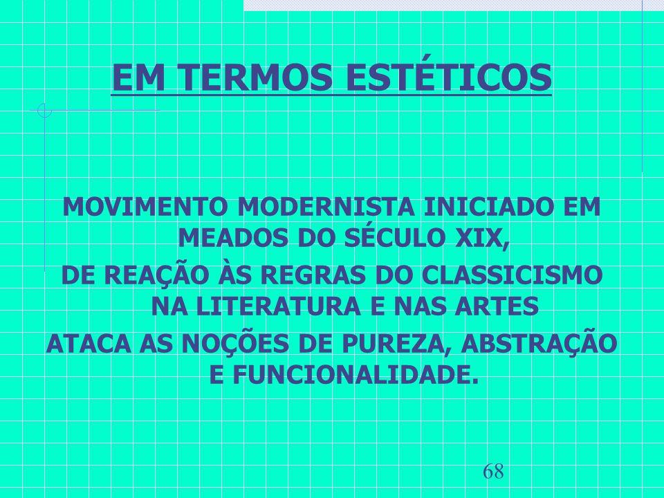 EM TERMOS ESTÉTICOS MOVIMENTO MODERNISTA INICIADO EM MEADOS DO SÉCULO XIX, DE REAÇÃO ÀS REGRAS DO CLASSICISMO NA LITERATURA E NAS ARTES.