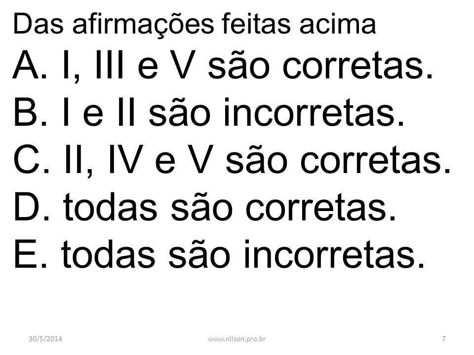 A. I, III e V são corretas. B. I e II são incorretas.