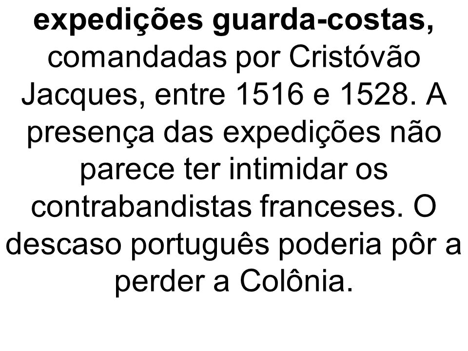expedições guarda-costas, comandadas por Cristóvão Jacques, entre 1516 e 1528.