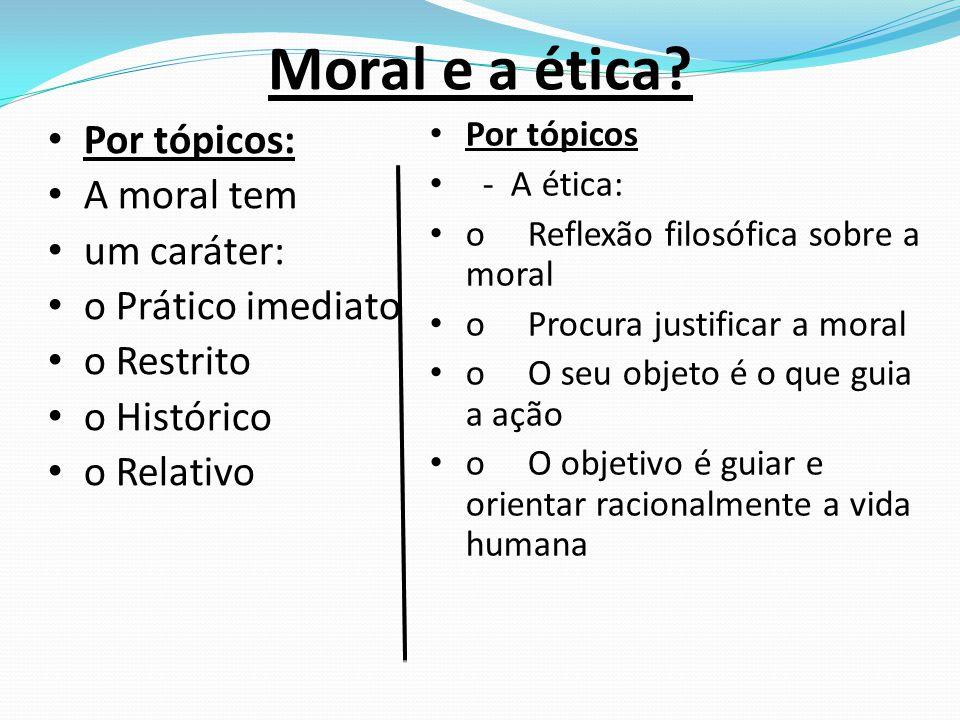Moral e a ética Por tópicos: A moral tem um caráter: