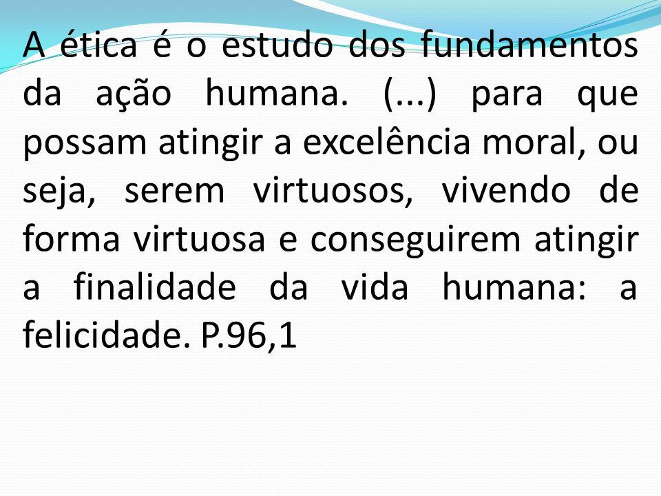 A ética é o estudo dos fundamentos da ação humana. (