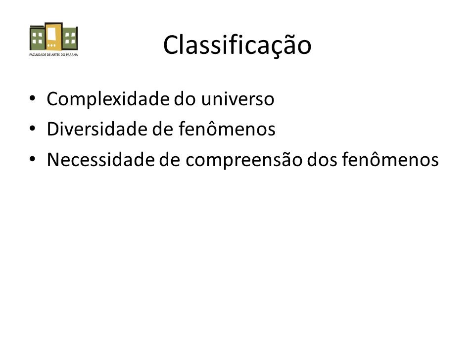 Classificação Complexidade do universo Diversidade de fenômenos